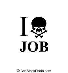 I hate work. Skull and bones emblem to t-shirts. Black skull...