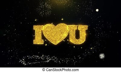 I Heart Love You Written Gold Particles Exploding Fireworks Display