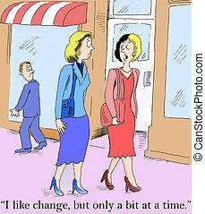 "I like change, but only a little bit - ""I like change, but..."