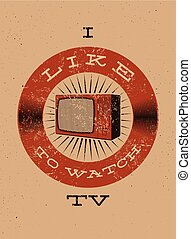 I like to watch TV. Typographic retro grunge TV poster. Vector illustration.