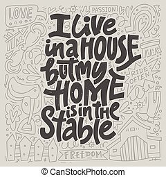 I Live In A House But My Home Is In The Stables