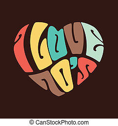"""""""I Love 70's"""" Heart in words,Vintage style."""