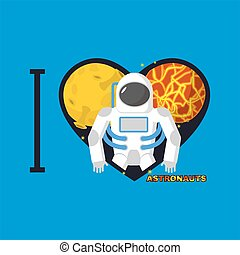 I love  astronauts. Symbol  heart of   planets and Cosmonaut. Vector illustration.