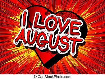 I Love August - Comic book style word.