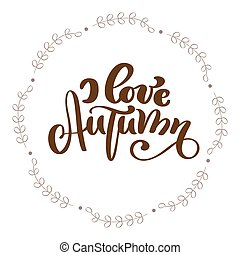 I love autumn calligraphy text in frame. Vector - I love ...