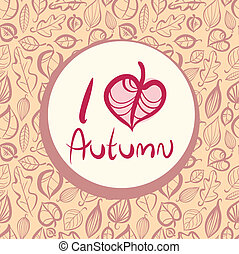 I love autumn, card design with heart shaped leaf.