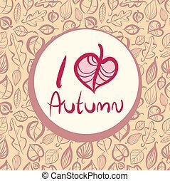 I love autumn, card design with heart shaped leaf.