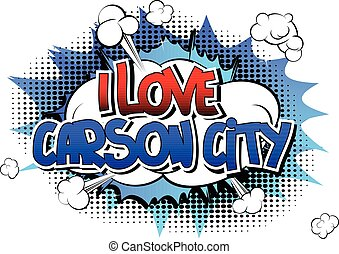 I Love Carson City - Comic book style word on comic book abstract background.