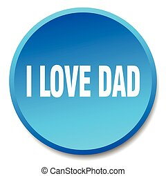 i love dad blue round flat isolated push button