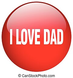 i love dad red round gel isolated push button