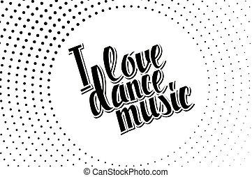 I love dance music black lettering.