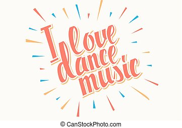 I love dance music colored lettering.