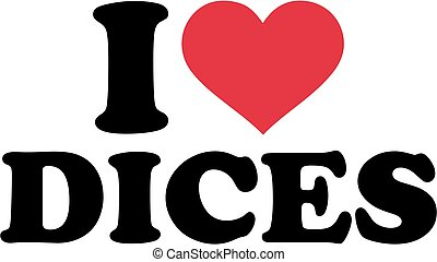 I love dices