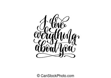 I love everything about you hand lettering inscription