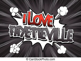 I Love Fayetteville - Comic book style word on comic book...