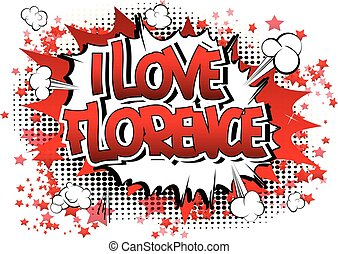 I Love Florence - Comic book style word on comic book...