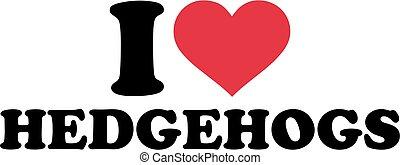 I love Hedgehog