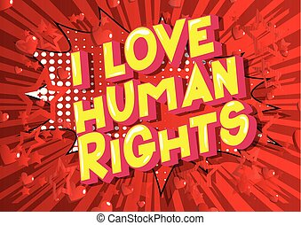 I Love Human Rights - Vector illustrated comic book style...