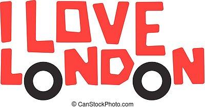 I love London, t-shirt design, logo graphic, vector illustration.