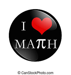 I Love Math button, A black and red button with words I love...
