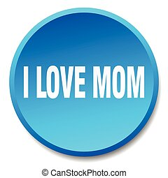 i love mom blue round flat isolated push button