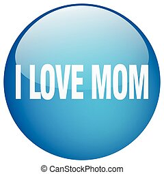 i love mom blue round gel isolated push button