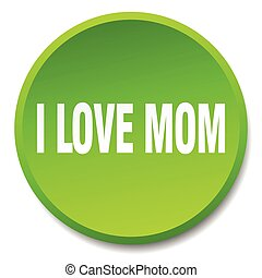 i love mom green round flat isolated push button