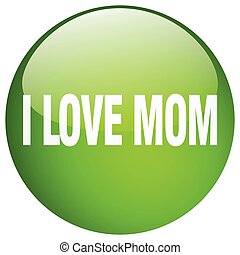 i love mom green round gel isolated push button