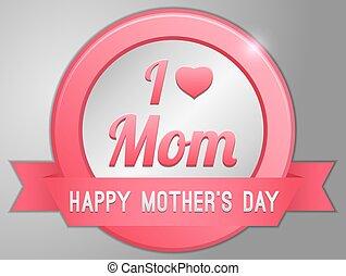 I love Mom, Happy Mothers day badge