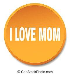 i love mom orange round flat isolated push button