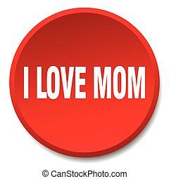 i love mom red round flat isolated push button