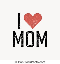 """I love mom"" text with red heart. T-shirt print design template. Vector illustration. Isolated on white background."