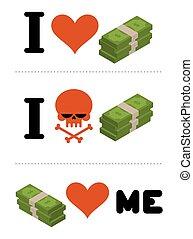 I love money. Dollars love me. Logo for financiers. I do not like cash. Skull symbol of hatred cash. Anti financial emblem