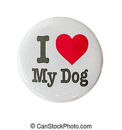 I Love My Dog Badge