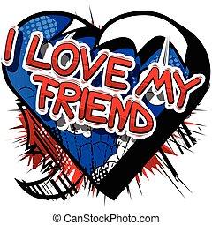 I Love My Friend - Comic book style phrase. - I Love My...