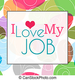 I Love My Job Colorful Background