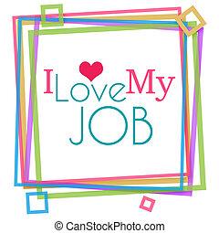 I Love My Job Colorful Frame