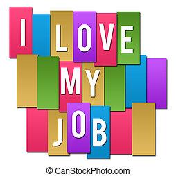 I Love My Job Colorful Stripes Group
