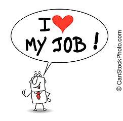 I love my job - Joe the businessman says that he loves his...