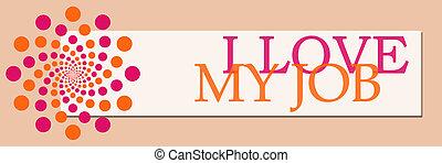 I Love My Job Pink Orange