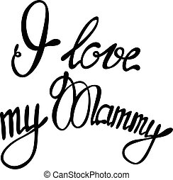 I love my Mammy