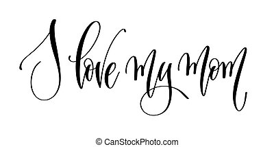 i love my mom - hand lettering inscription text to mother day