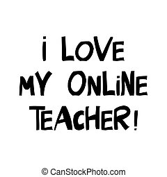 I love my online teacher. Education quote. Cute hand drawn ...