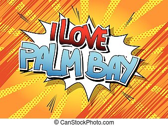 I Love Palm Bay - Comic book style word on comic book abstract background.