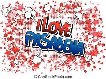 I Love Pasadena - Comic book. - I Love Pasadena - Comic book...