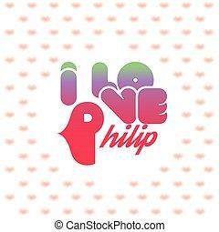 I love Philip
