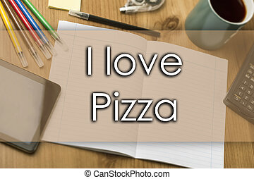 I love Pizza  - business concept with text
