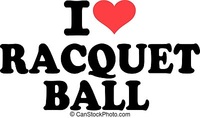 I love racquet ball