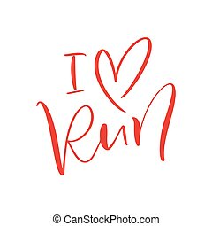 I love run calligraphy text. Hand drawn vector black lettering logo. Inspiring phrase, sketch typography. Motivating handwritten quote. Banner, poster