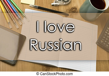 I love Russian - business concept with text